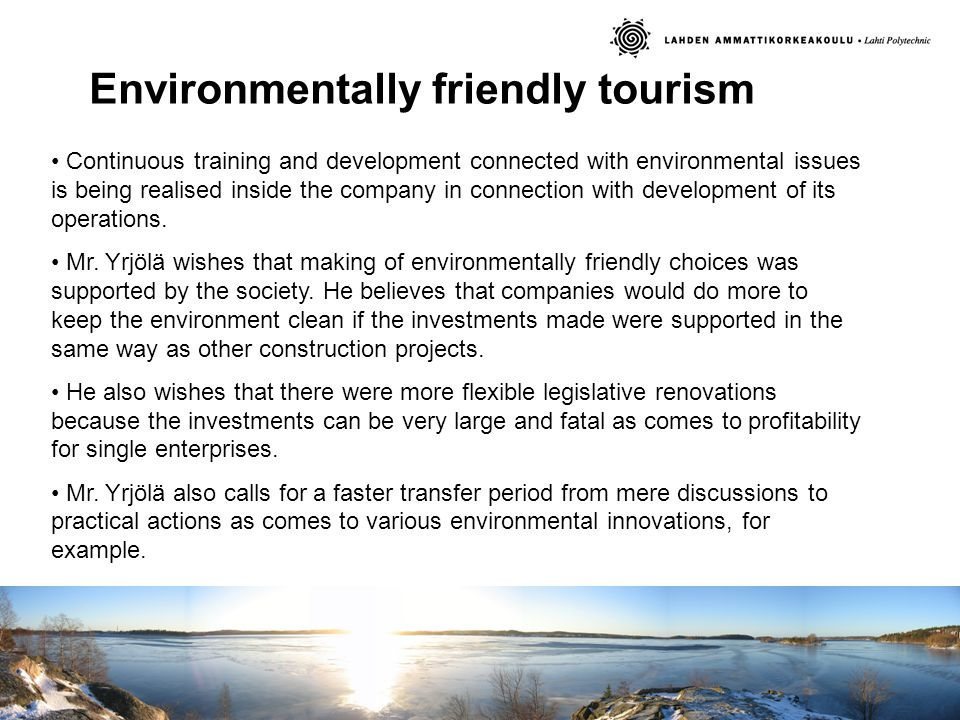 Environmentally friendly tourism Continuous training and development connected with environmental issues is being realised inside the company in connection with development of its operations.