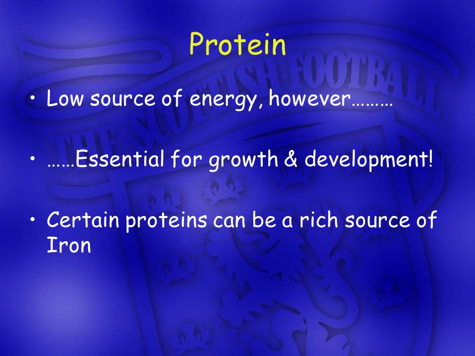 Protein Low source of energy, however……… ……Essential for growth & development.