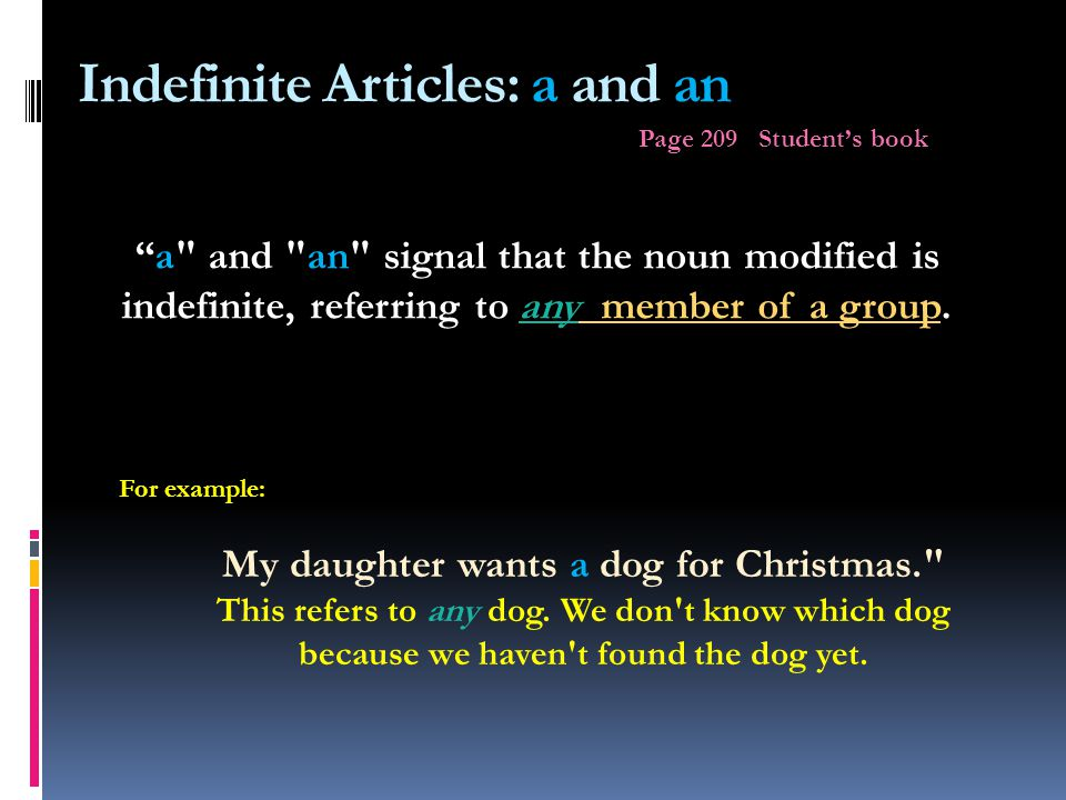 The definite Article: THE Page 209 Student's book The signals that the noun is definite, that it refers to a particular member of a group.