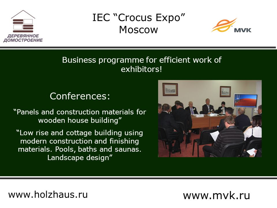 IEC Crocus Expo Moscow www.holzhaus.ru www.mvk.ru Business programme for efficient work of exhibitors.