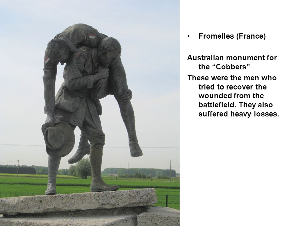 Fromelles (France) Australian monument for the Cobbers These were the men who tried to recover the wounded from the battlefield.