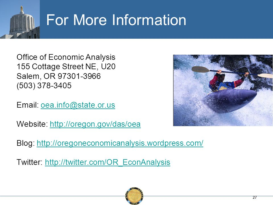 27 For More Information Office of Economic Analysis 155 Cottage Street NE, U20 Salem, OR 97301-3966 (503) 378-3405 Email: oea.info@state.or.usoea.info@state.or.us Website: http://oregon.gov/das/oeahttp://oregon.gov/das/oea Blog: http://oregoneconomicanalysis.wordpress.com/http://oregoneconomicanalysis.wordpress.com/ Twitter: http://twitter.com/OR_EconAnalysishttp://twitter.com/OR_EconAnalysis