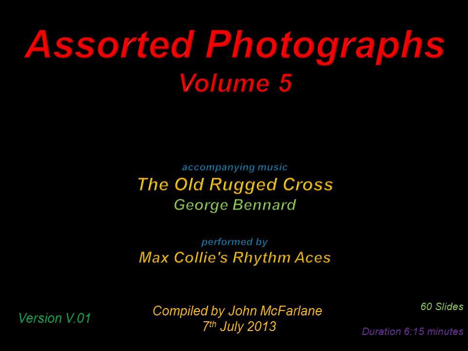 Compiled by John McFarlane 7 th July 2013 7 th July 2013 60 Slides Duration 6:15 minutes Version V.01