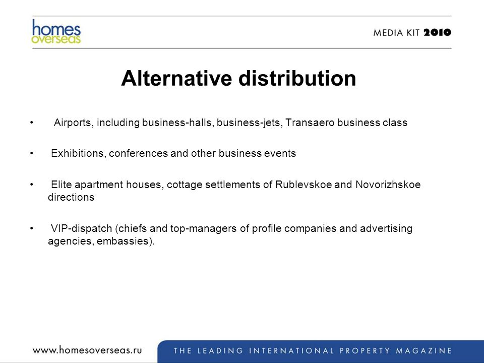 Alternative distribution Airports, including business-halls, business-jets, Transaero business class Exhibitions, conferences and other business events Elite apartment houses, cottage settlements of Rublevskoe and Novorizhskoe directions VIP-dispatch (chiefs and top-managers of profile companies and advertising agencies, embassies).