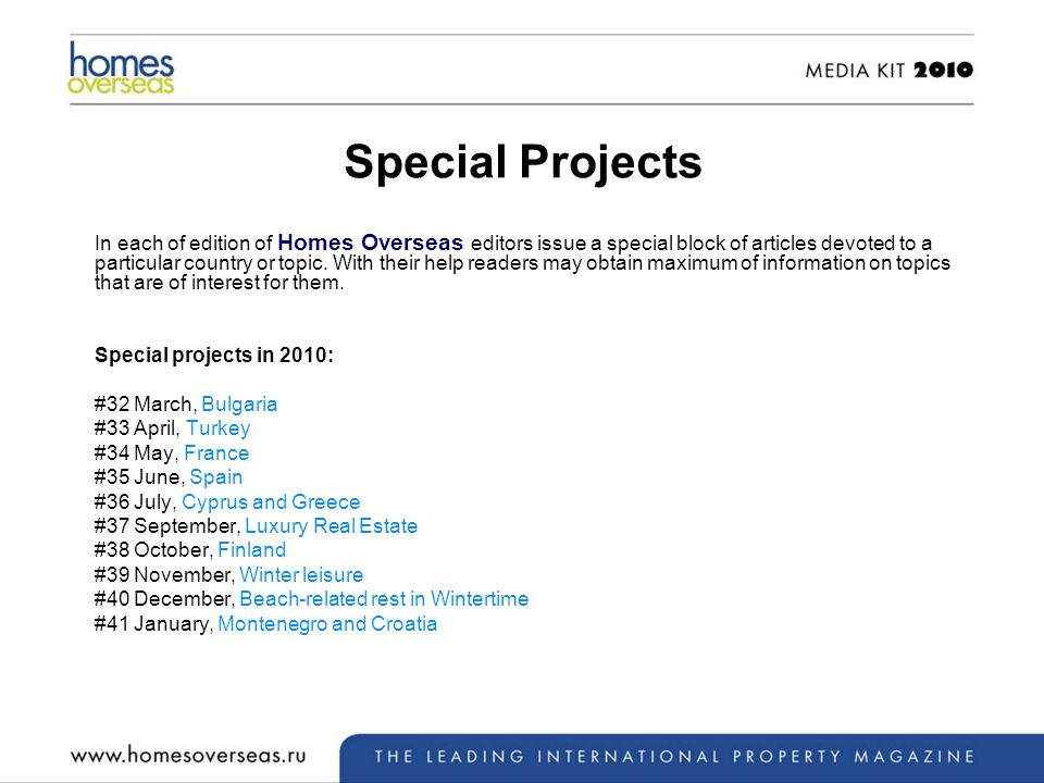 Special Projects In each of edition of Homes Overseas editors issue a special block of articles devoted to a particular country or topic.