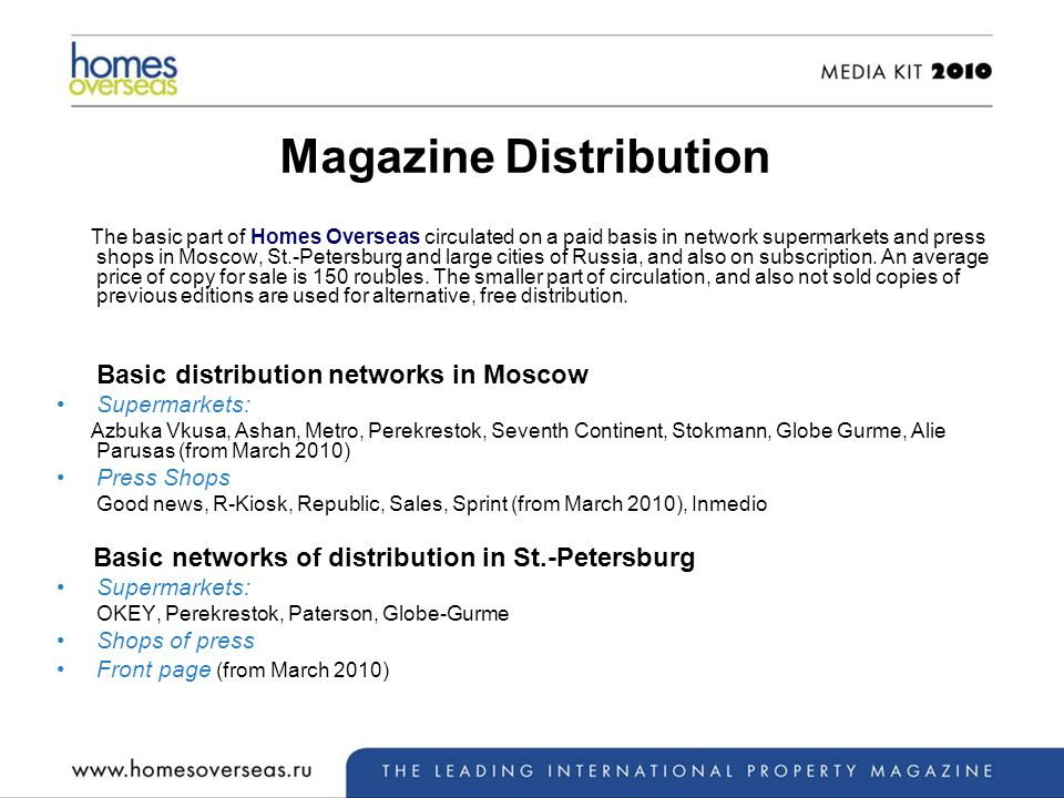 Magazine Distribution The basic part of Homes Overseas circulated on a paid basis in network supermarkets and press shops in Moscow, St.-Petersburg and large cities of Russia, and also on subscription.