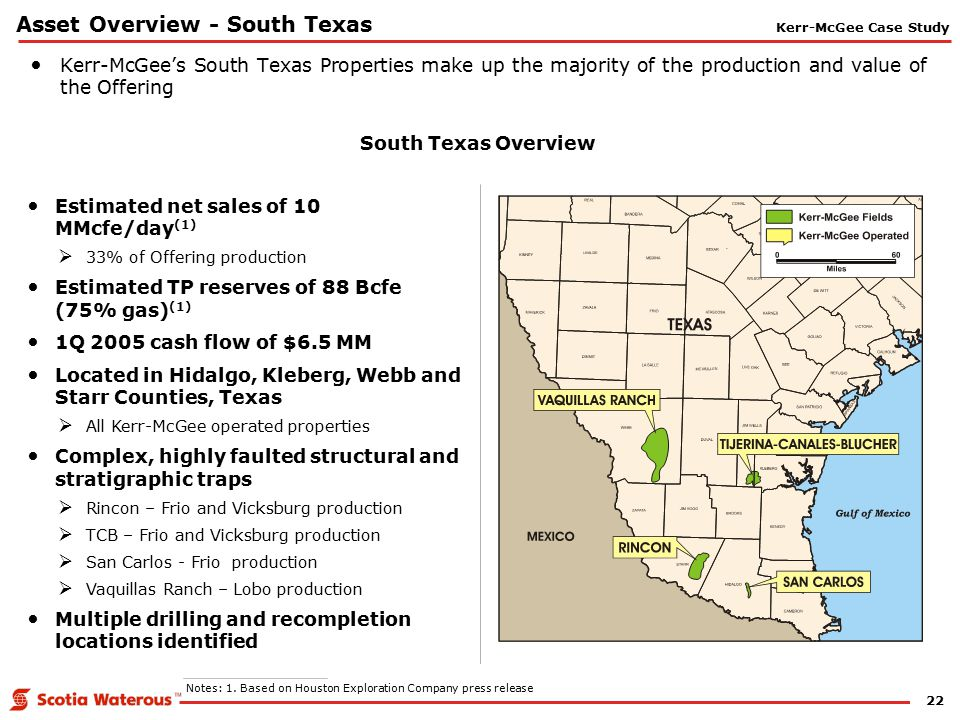 22 Asset Overview - South Texas South Texas Overview Kerr-McGee's South Texas Properties make up the majority of the production and value of the Offer