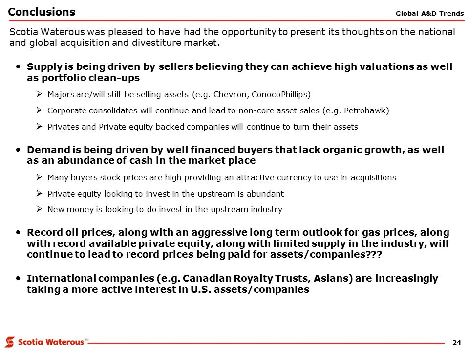 24 Conclusions Scotia Waterous was pleased to have had the opportunity to present its thoughts on the national and global acquisition and divestiture