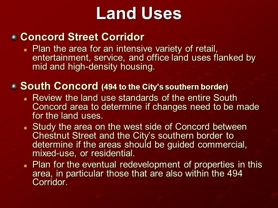 Land Uses Concord Street Corridor Plan the area for an intensive variety of retail, entertainment, service, and office land uses flanked by mid and high-density housing.
