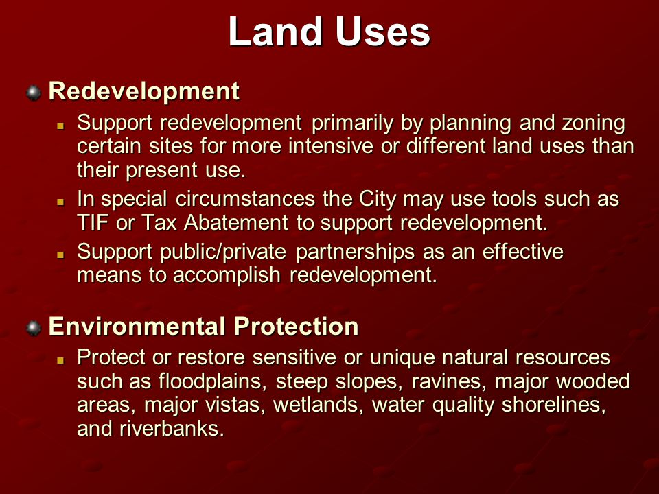 Land Uses Redevelopment Support redevelopment primarily by planning and zoning certain sites for more intensive or different land uses than their present use.