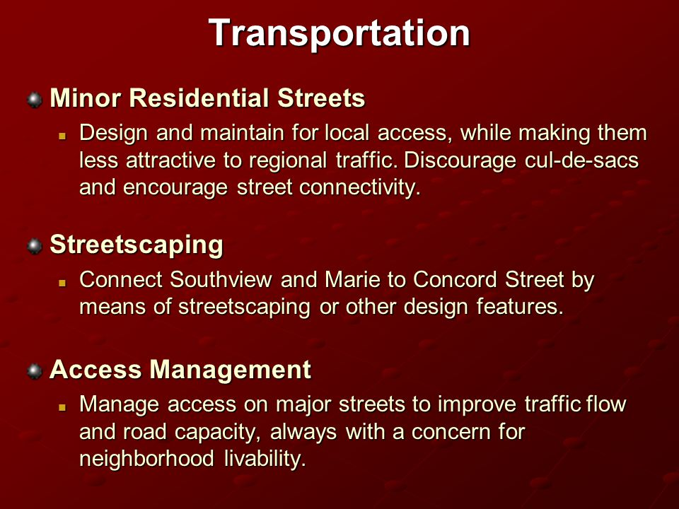 Transportation Minor Residential Streets Design and maintain for local access, while making them less attractive to regional traffic.