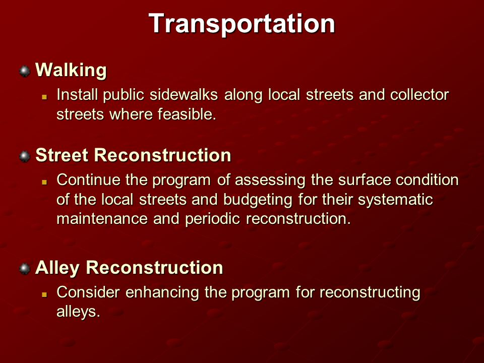 Transportation Walking Install public sidewalks along local streets and collector streets where feasible.