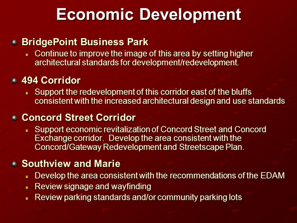 Economic Development BridgePoint Business Park Continue to improve the image of this area by setting higher architectural standards for development/redevelopment.
