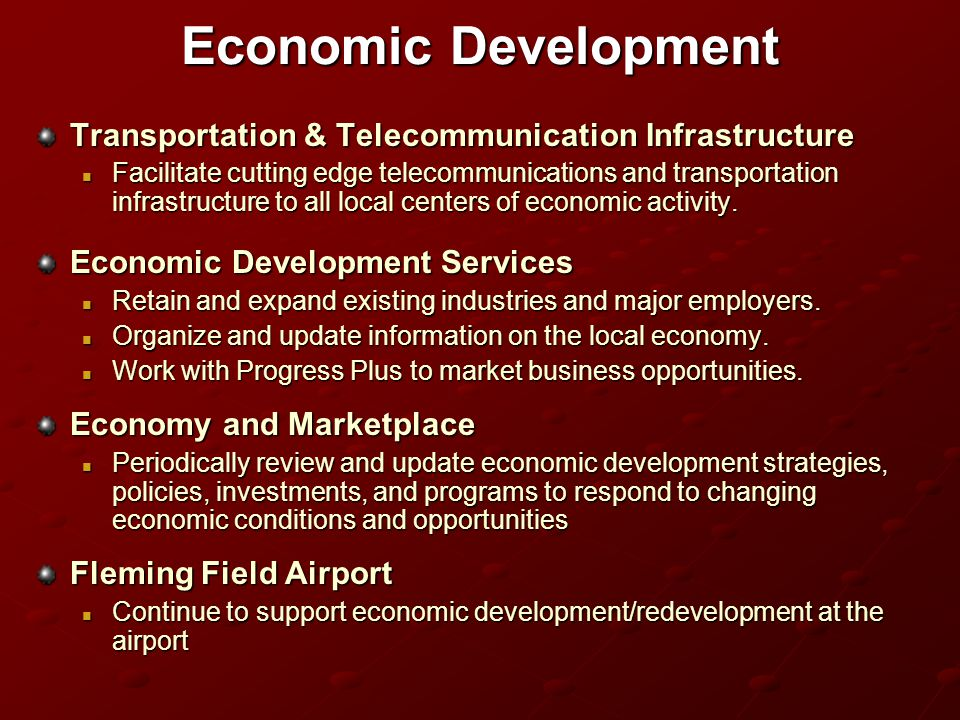 Economic Development Transportation & Telecommunication Infrastructure Facilitate cutting edge telecommunications and transportation infrastructure to all local centers of economic activity.
