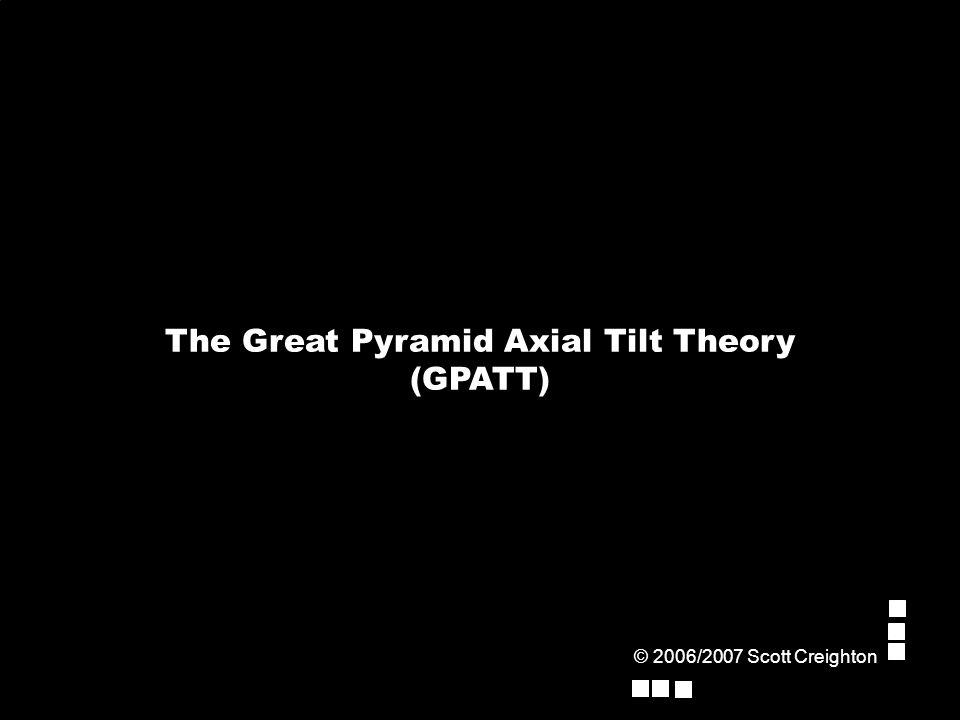 The Great Pyramid Axial Tilt Theory (GPATT) © 2006/2007 Scott Creighton