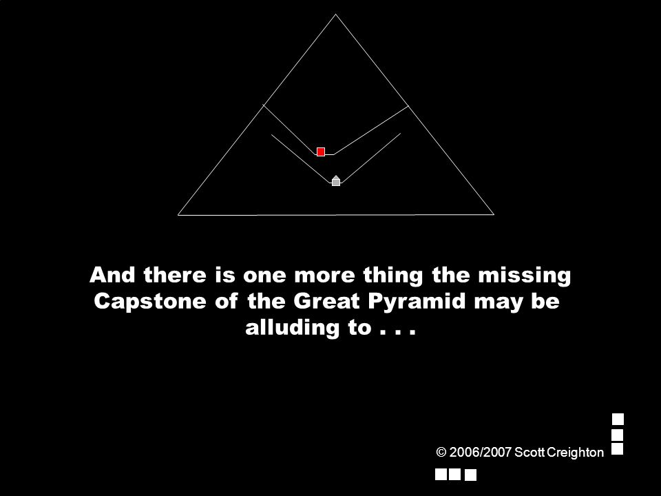 And there is one more thing the missing Capstone of the Great Pyramid may be alluding to...