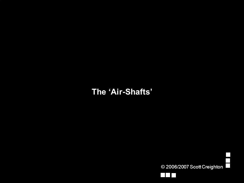 The 'Air-Shafts' © 2006/2007 Scott Creighton
