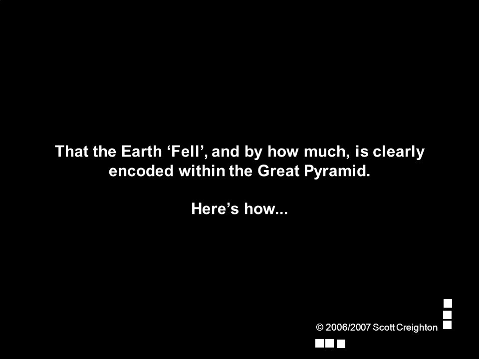 That the Earth 'Fell', and by how much, is clearly encoded within the Great Pyramid.