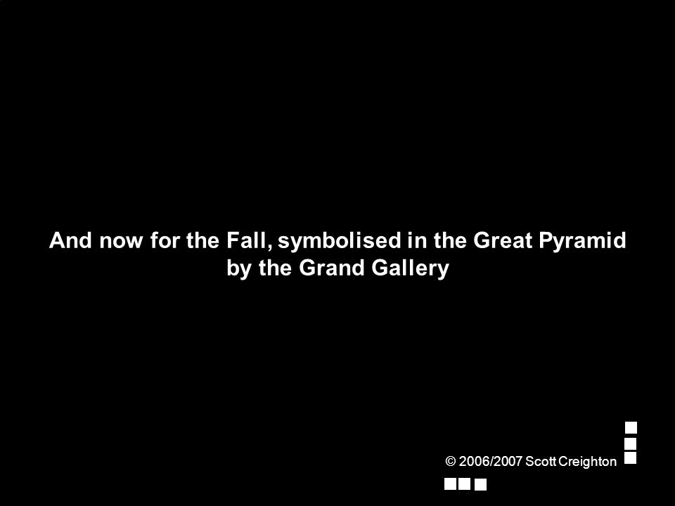And now for the Fall, symbolised in the Great Pyramid by the Grand Gallery © 2006/2007 Scott Creighton