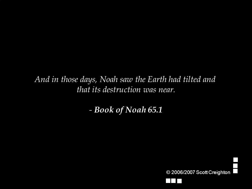 And in those days, Noah saw the Earth had tilted and that its destruction was near.