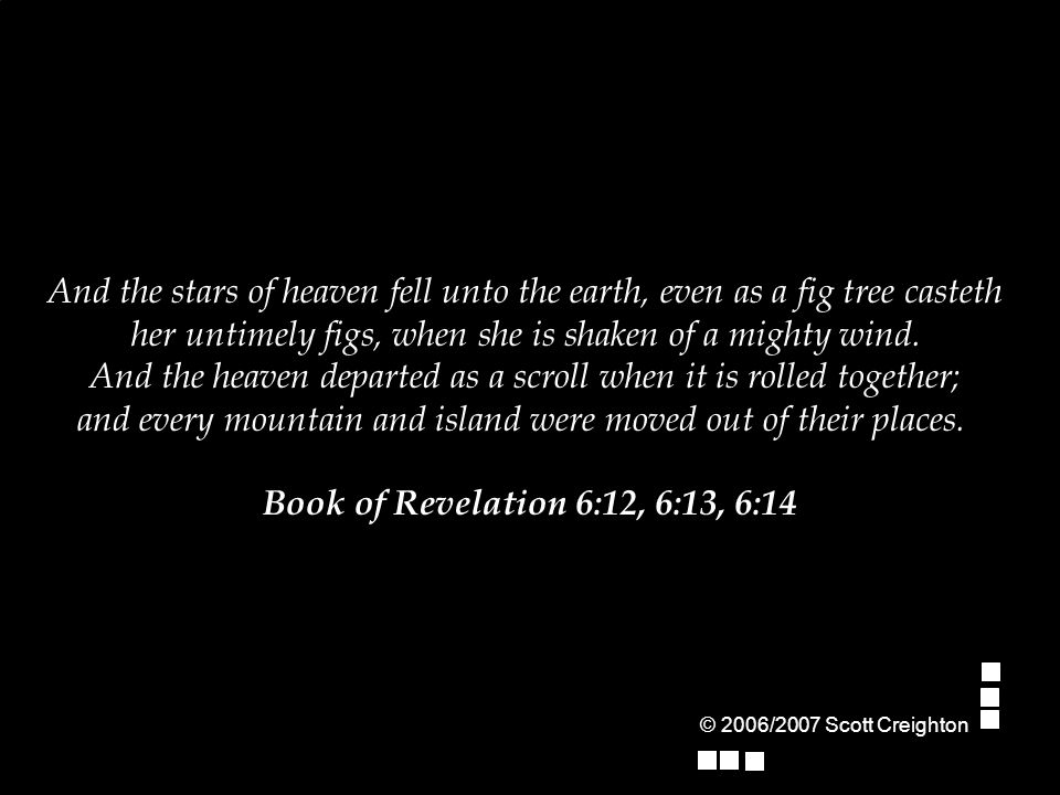 And the stars of heaven fell unto the earth, even as a fig tree casteth her untimely figs, when she is shaken of a mighty wind.