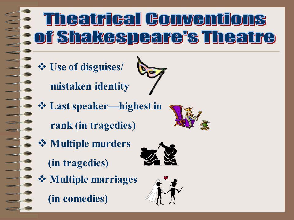  Use of disguises/ mistaken identity  Multiple marriages (in comedies)  Multiple murders (in tragedies)  Last speaker—highest in rank (in tragedies)