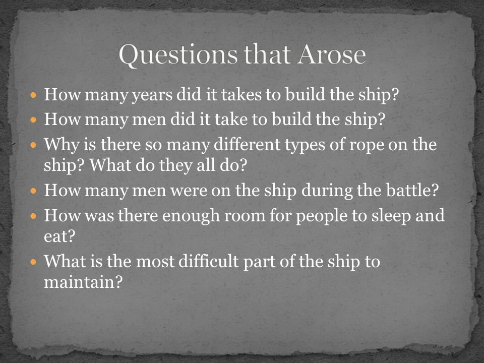 How many years did it takes to build the ship? How many men did it take to build the ship? Why is there so many different types of rope on the ship? W