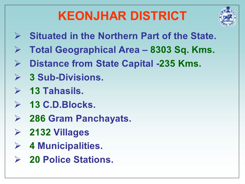 KEONJHAR DISTRICT  Situated in the Northern Part of the State.  Total Geographical Area – 8303 Sq. Kms.  Distance from State Capital -235 Kms.  3
