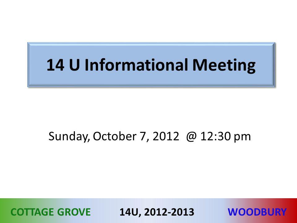COTTAGE GROVEWOODBURY14U, 2012-2013 14 U Informational Meeting Sunday, October 7, 2012 @ 12:30 pm