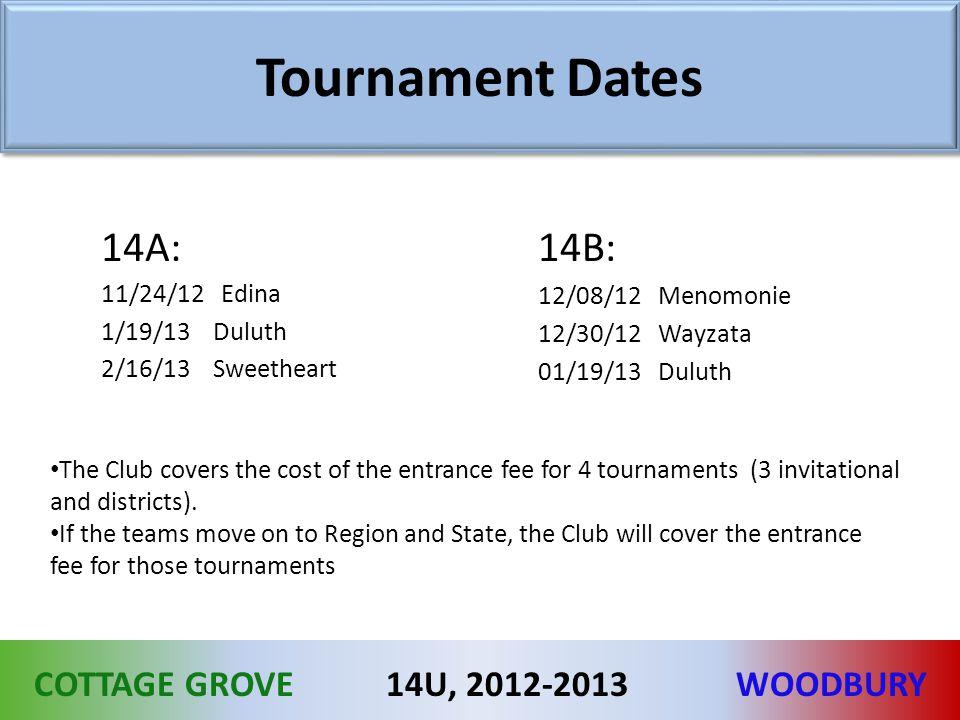 COTTAGE GROVEWOODBURY14U, 2012-2013 Tournament Dates 14B: 12/08/12 Menomonie 12/30/12 Wayzata 01/19/13 Duluth 14A: 11/24/12 Edina 1/19/13 Duluth 2/16/