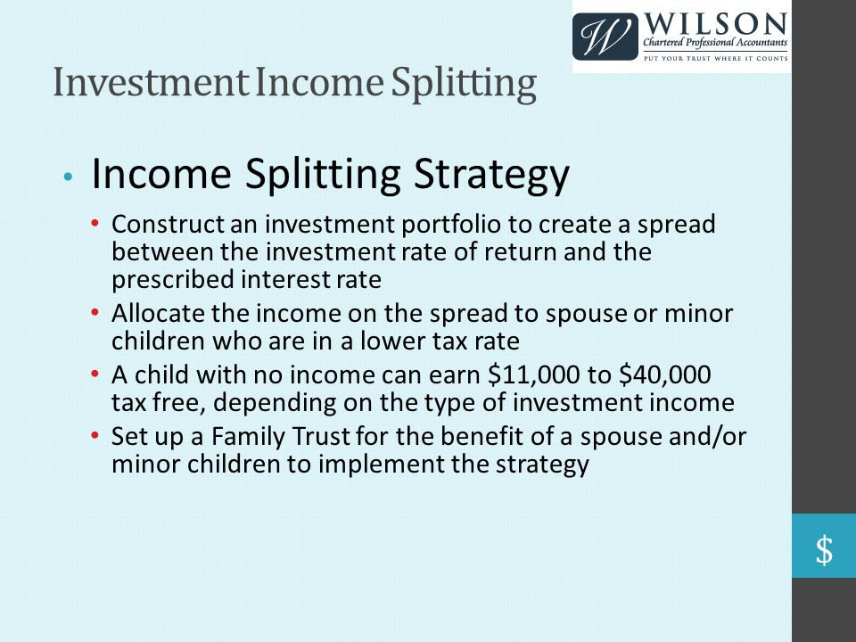 Investment Income Splitting Income Splitting Strategy Construct an investment portfolio to create a spread between the investment rate of return and t