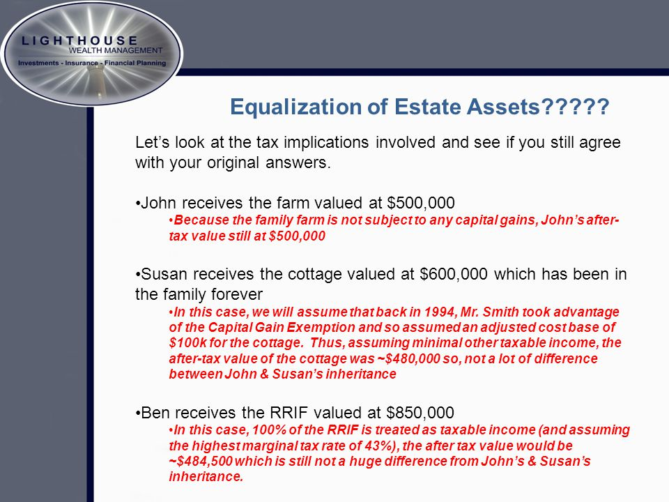 Equalization of Estate Assets????? Let's look at the tax implications involved and see if you still agree with your original answers. John receives th
