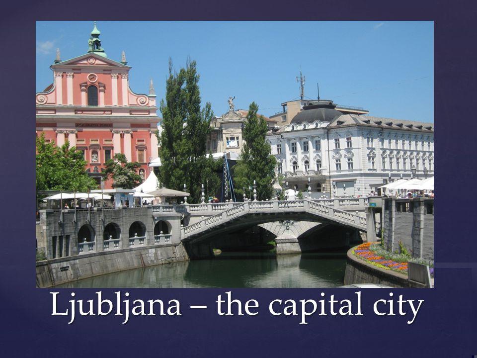 Ljubljana – the capital city Ljubljana – the capital city