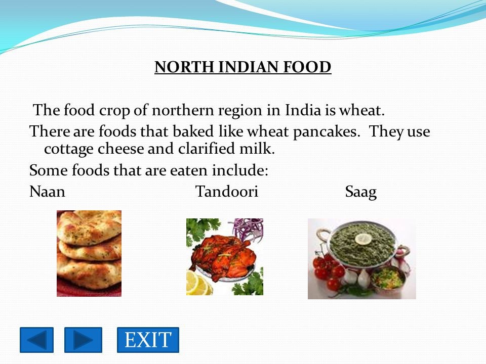 NORTH INDIAN FOOD The food crop of northern region in India is wheat.
