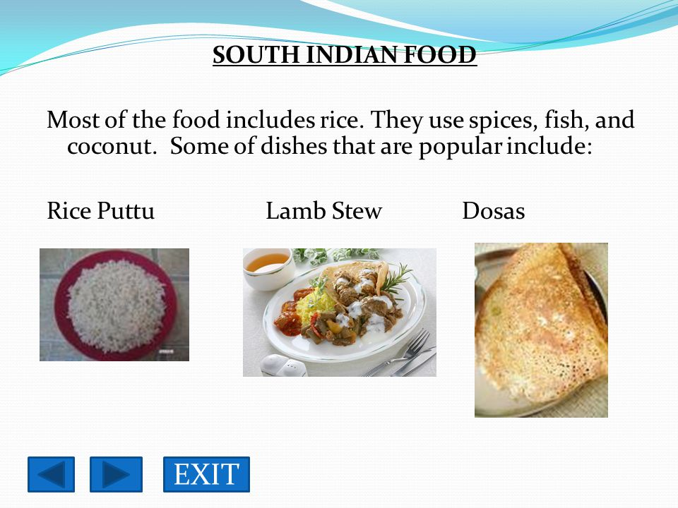 SOUTH INDIAN FOOD Most of the food includes rice.They use spices, fish, and coconut.