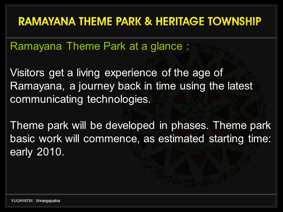 Ramayana Theme Park at a glance : Visitors get a living experience of the age of Ramayana, a journey back in time using the latest communicating technologies.