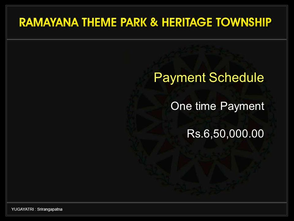 Payment Schedule One time Payment Rs.6,50,000.00