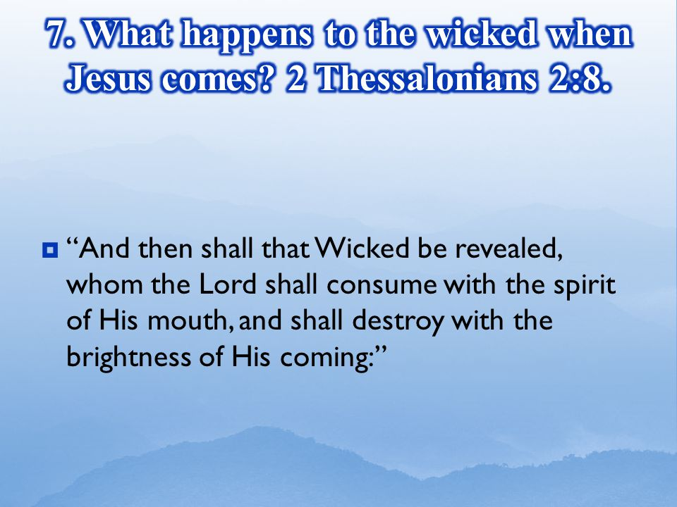 And then shall that Wicked be revealed, whom the Lord shall consume with the spirit of His mouth, and shall destroy with the brightness of His coming: