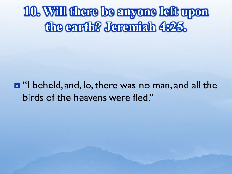  I beheld, and, lo, there was no man, and all the birds of the heavens were fled.
