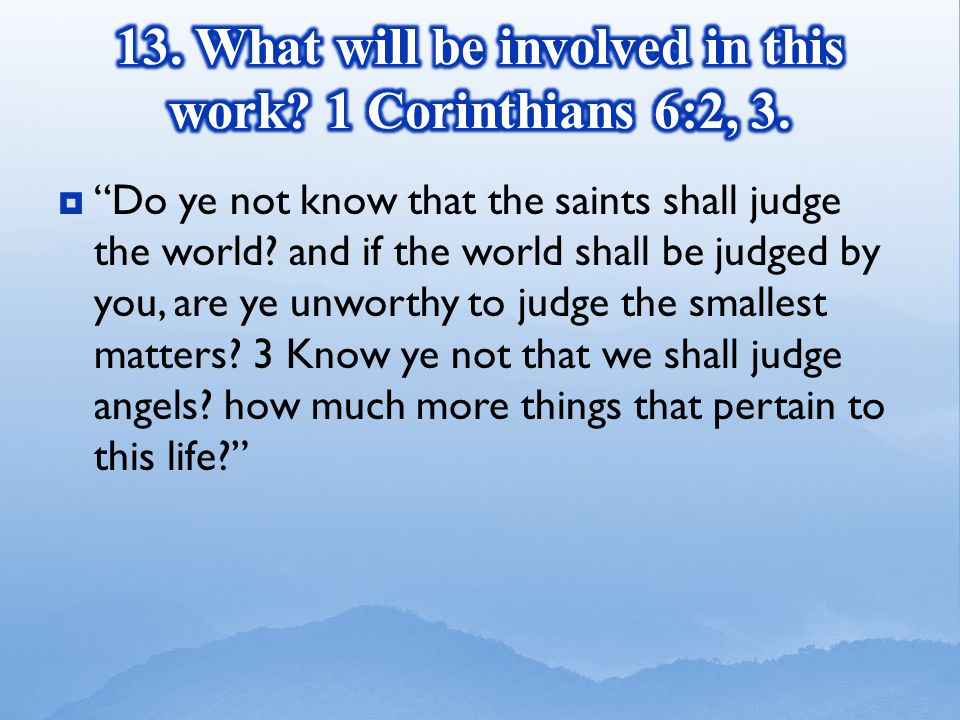 Do ye not know that the saints shall judge the world.