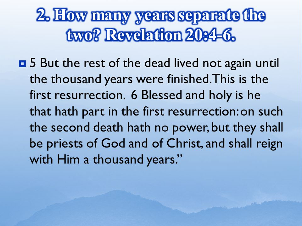  5 But the rest of the dead lived not again until the thousand years were finished.
