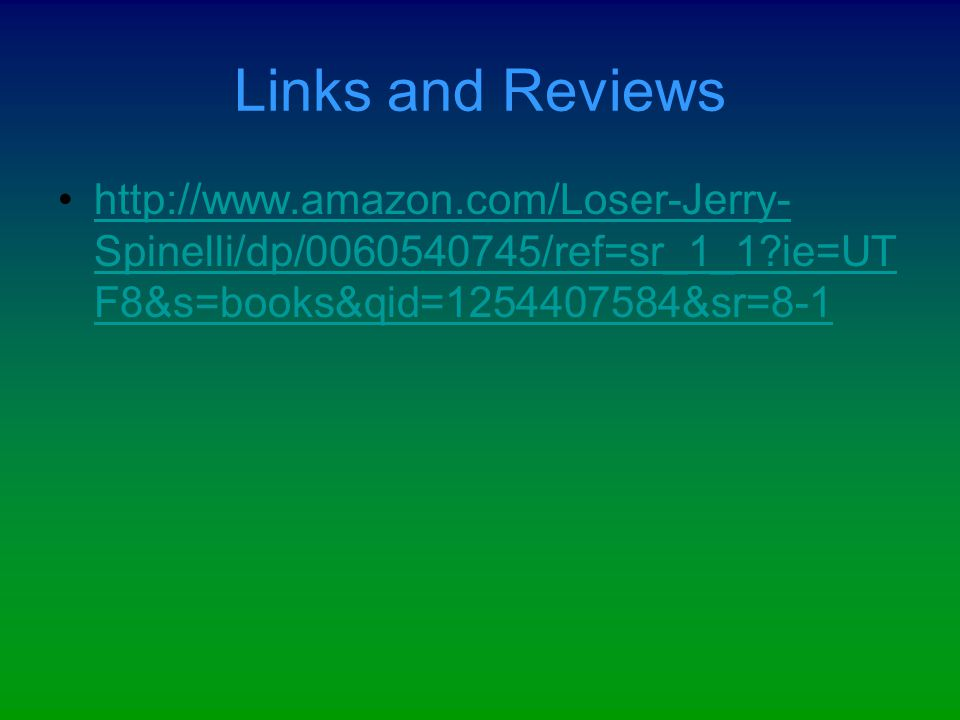 Links and Reviews http://www.amazon.com/Loser-Jerry- Spinelli/dp/0060540745/ref=sr_1_1?ie=UT F8&s=books&qid=1254407584&sr=8-1http://www.amazon.com/Los
