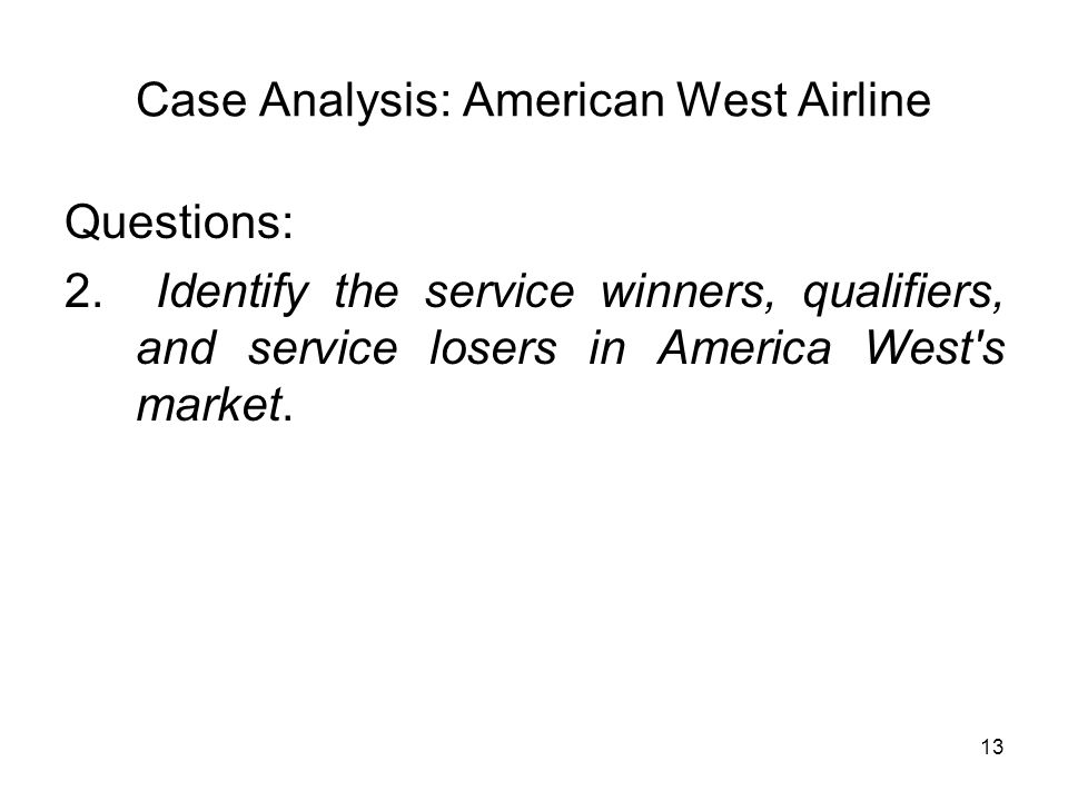 13 Case Analysis: American West Airline Questions: 2. Identify the service winners, qualifiers, and service losers in America West's market.