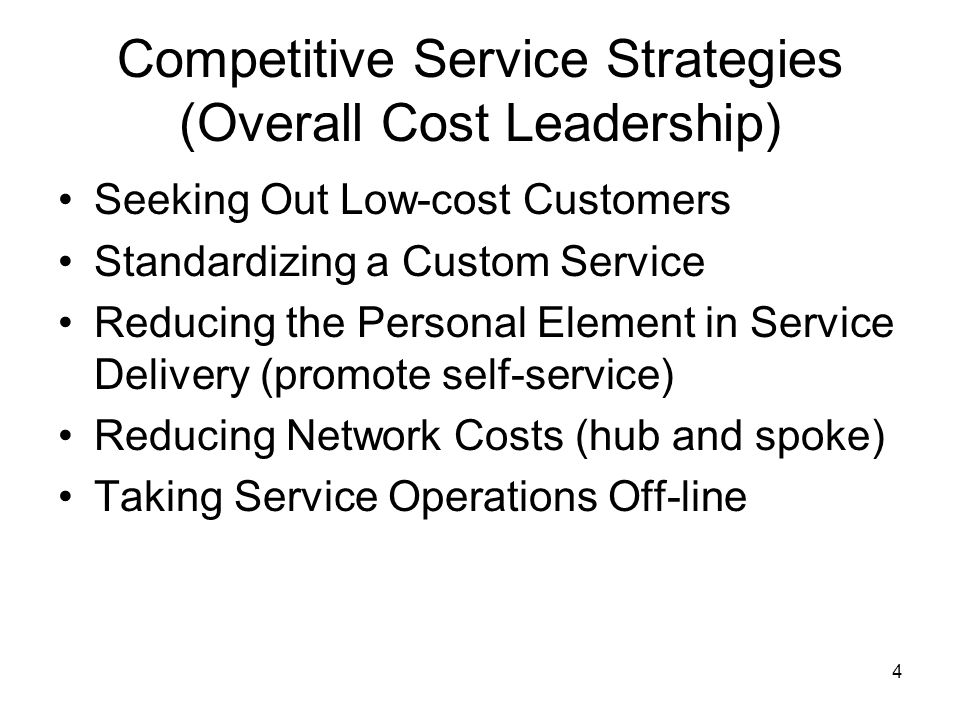 4 Seeking Out Low-cost Customers Standardizing a Custom Service Reducing the Personal Element in Service Delivery (promote self-service) Reducing Netw