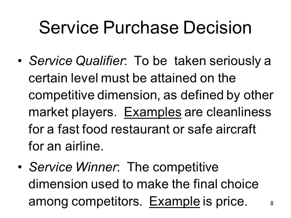 8 Service Qualifier: To be taken seriously a certain level must be attained on the competitive dimension, as defined by other market players. Examples