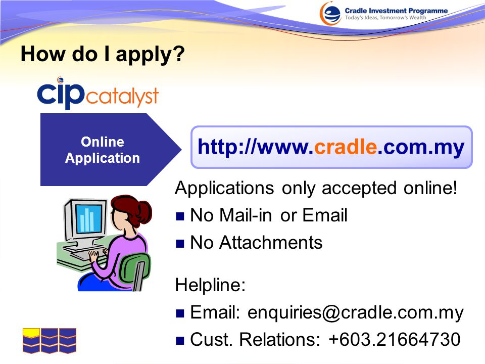 How do I apply. Applications only accepted online.