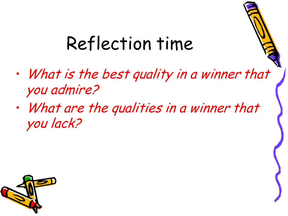 Reflection time What is the best quality in a winner that you admire.