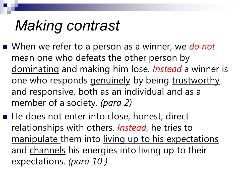 Making contrast When we refer to a person as a winner, we do not mean one who defeats the other person by dominating and making him lose.