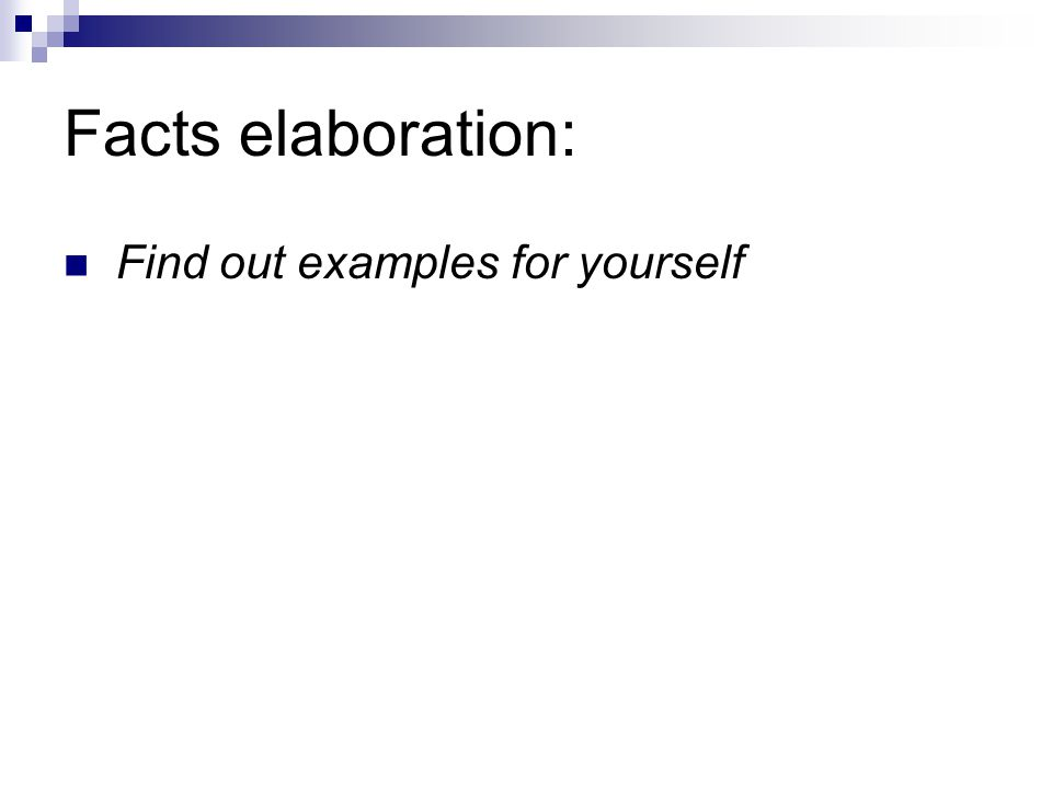 Facts elaboration: Find out examples for yourself