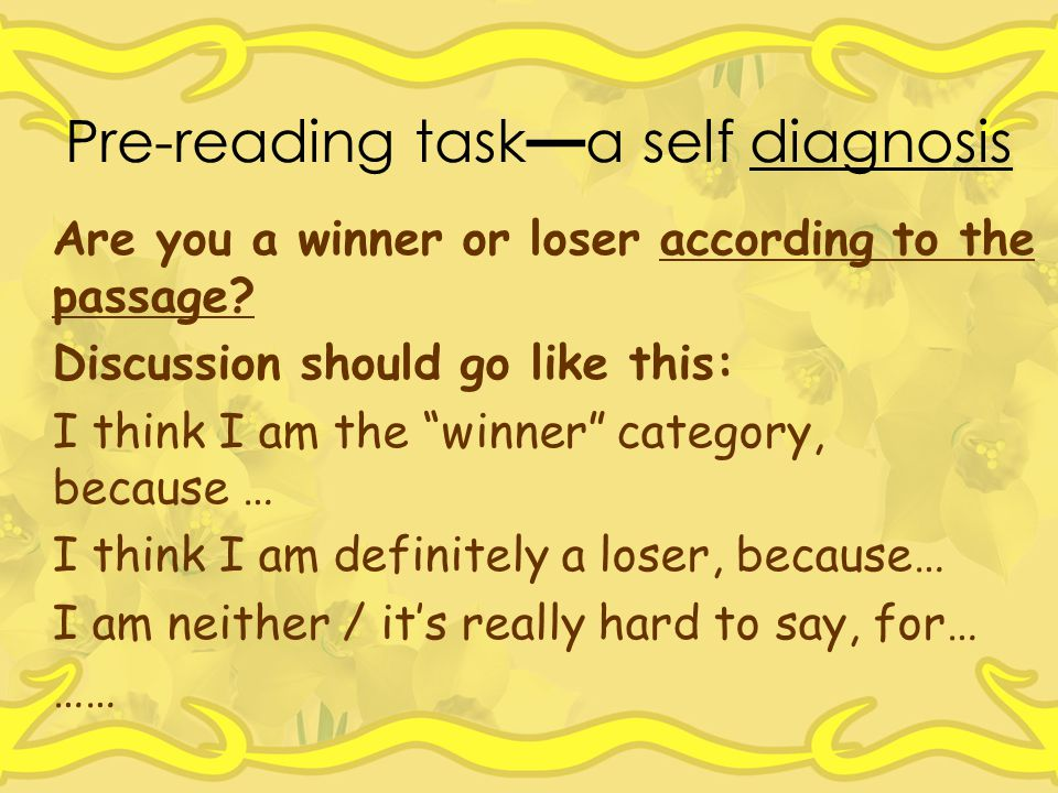 Pre-reading task — a self diagnosis Are you a winner or loser according to the passage.